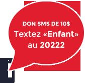 Don SMS de 10$. Textez Enfant au 20222